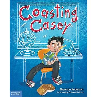 Coasting Casey - A Tale of Busting Boredom in School by Shannon Latkin