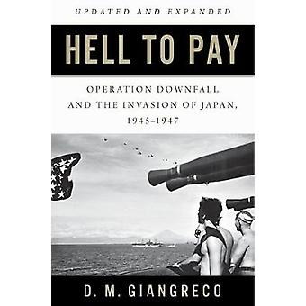 Hell to Pay - Operation Downfall and the Invasion of Japan - 1945-1947