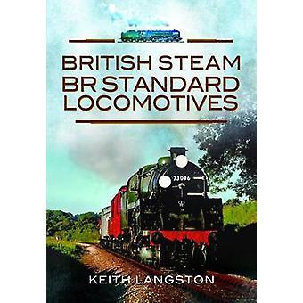 British Steam - BR Standard Locomotives by Keith Langston - 978184563
