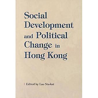 Social Development and Political Change in Hong Kong by Siu-kai Lau -