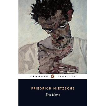 Ecce Homo - hoe één Becomes wat men is door Friedrich Wilhelm Nietzsche