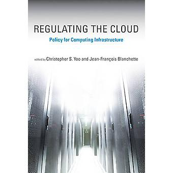 Regulating the Cloud - Policy for Computing Infrastructure by Christop