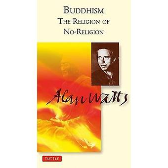 Buddhismus - die Religion des No-Religion - die bearbeitete Transkripte von Ala