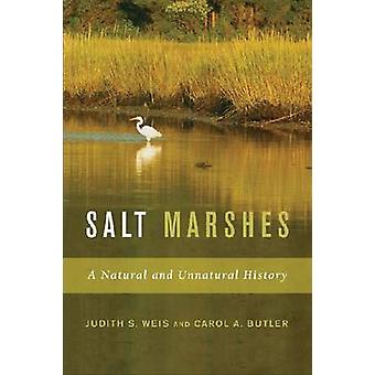 Salt Marshes - A Natural and Unnatural History by Judith S. Weis - Car