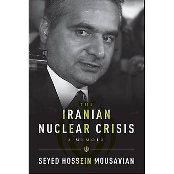 The Iranian Nuclear Crisis - A Memoir by Seyed Hossein Mousavian - 978