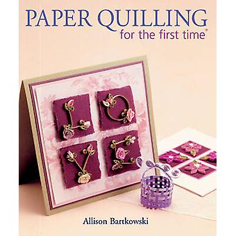 Paper Quilling for the First Time by Alli Bartkowski - 9781600595899