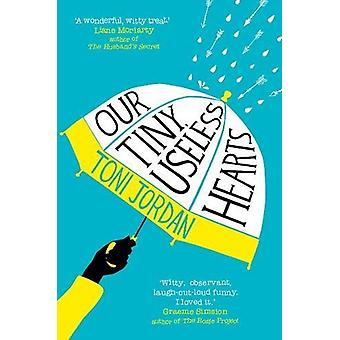 Our Tiny - Useless Hearts by Toni Jordan - 9781760293819 Book