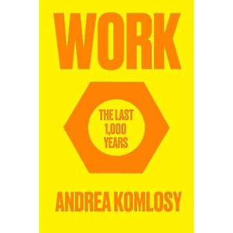 Work - The Last 1 -000 Years by Andrea Komlosy - 9781786634108 Book
