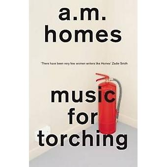 Music For Torching by A. M. Homes - 9781847087263 Book