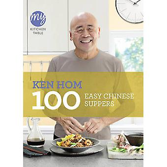 My Kitchen Table - 100 Easy Chinese Suppers by Ken Hom - 9781849903981