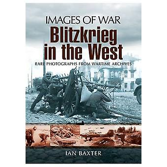 Blitzkrieg in the West - Images of War by Ian Baxter - 9781848843127 B