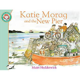 Katie Morag and the New Pier by Mairi Hedderwick - 9781849410960 Book