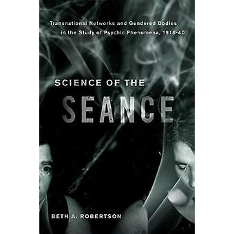 Science of the Seance - Transnational Networks and Gendered Bodies in
