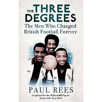 The Three Degrees - The Men Who Changed British Football Forever by Pa