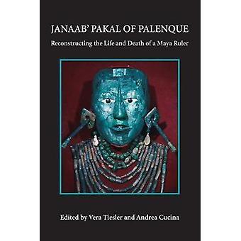 Janaab' Pakal av Palanque - rekonstruera liv och död en maj