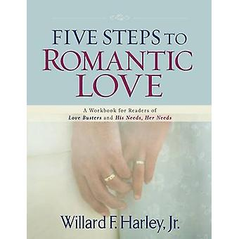 Five Steps to Romantic Love - A Workbook for Readers of Love Busters a