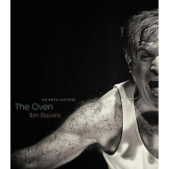 The Oven - An Anti-Lecture by Ilan Stavans - 9781625343581 Book