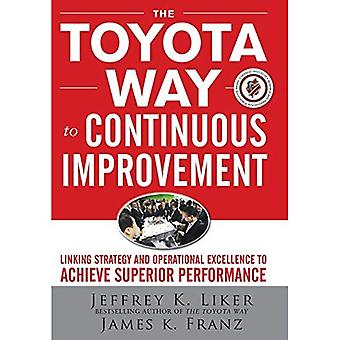 The Toyota Way to Continuous Improvement:  Linking Strategy and Operational Excellence to Achieve Superior Performance