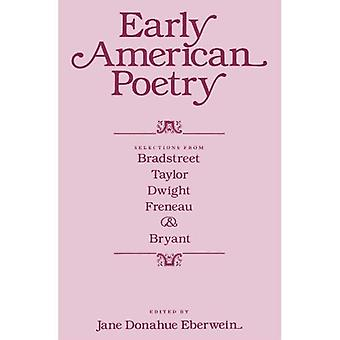 Early American Poetry: Selections from Bradstreet, Taylor, Dwight, Freneau and Bryant