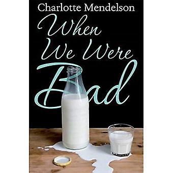When We Were Bad: A Novel