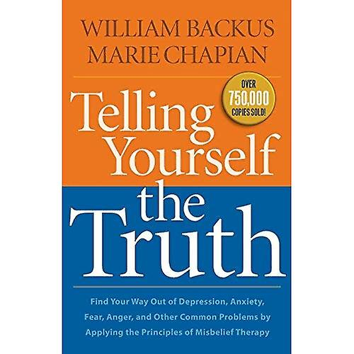 Telling Yourself the Truth: Find Your Way Out Of Depression, Anxiety, Fear, Anger, And Other Common Problems By...
