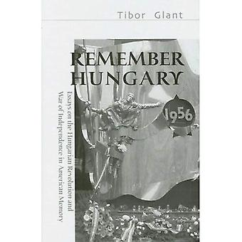 Remember Hungary in 1956: Essays on the Hungarian Revolution and War of Independence in American Memory (East European Monograph)