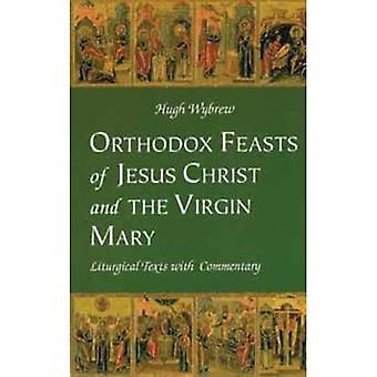 Ortodoxa högtiderna för Jesus Kristus och Jungfru Maria: liturgiska texter med kommentarer
