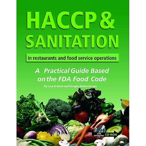 HACCP and Sanitation in Restaurants and Food Service Operations  A Practical Guide Based on the FDA Food Code