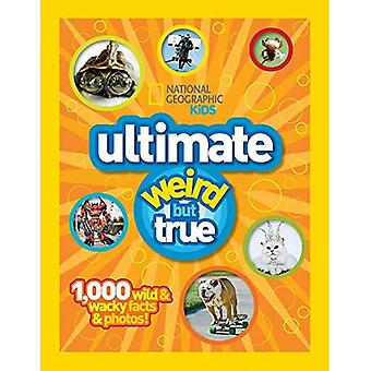 National Geographic Kids Ultimate Weird but True: 1,000 Wild & Wacky Facts, Plus Amazing Photos!