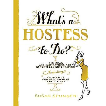 What's a Hostess to Do?: 339 Ways to Entertain with Style, Including 98 Recipes for Spectacular Party Food