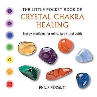 The Little Pocket Book of Crystal Chakra Healing - Energy medicine for mind, body, and spirit