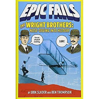 Bröderna Wright: Nose-Diving in i historia (Epic misslyckas #1) (Epic misslyckas)