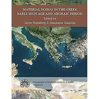 Material Koinai in the Greek Early Iron Age and Archaic Period: Acts of an� International Conference at� the Danish Institute at Athens, 30 January-1 Febriuary 2015 (Monographs of the Danish Institute at� Athens)