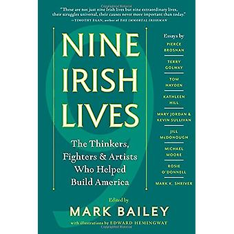 Nine Irish Lives - The Fighters - Thinkers - and Artists Who Helped Bu