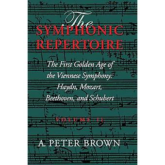 Symphonic Repertoire The First Golden Age of the Viennese Symphony Haydn Mozart Beethoven and Schubert by Brown & A Peter