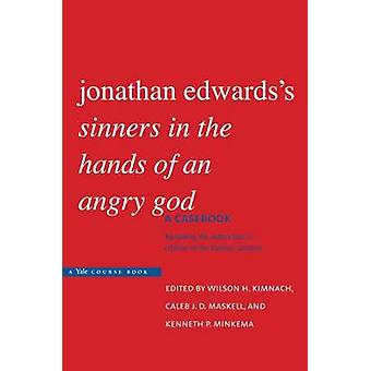 Jonathan Edwardss Sinners in the Hands of an Angry God A Casebook by Kimnach & Wilson H