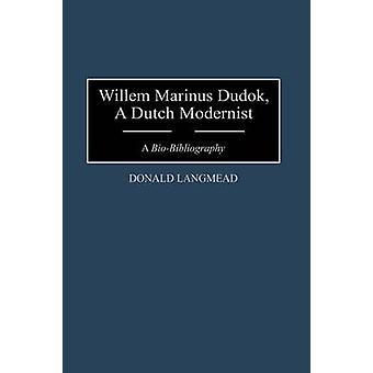 Willem Marinus Dudok eine niederländische modernistischen A Biobibliografie von Langmead & Donald