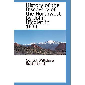 Historien om opdagelsen af den nordvestlige del af John Nicolet i 1634 af Butterfield & konsul Willshire
