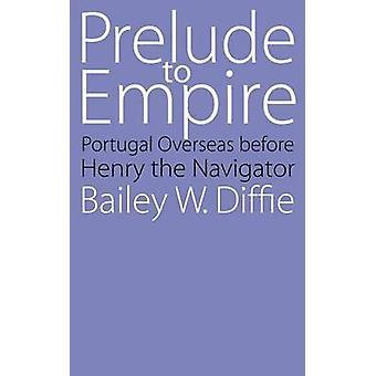 Förspel till imperiet Portugal utomlands innan Henry Navigator av Diffie & Bailey W.