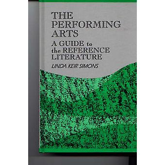 The Performing Arts A Guide to the Reference Literature by Simons & Linda K.