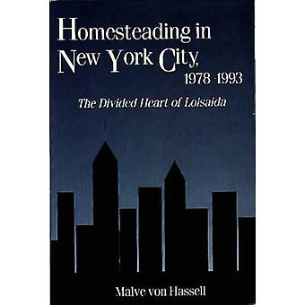 Homesteading in New York City 19781993 The Divided Heart of Loisaida by Von Hassell & Malve