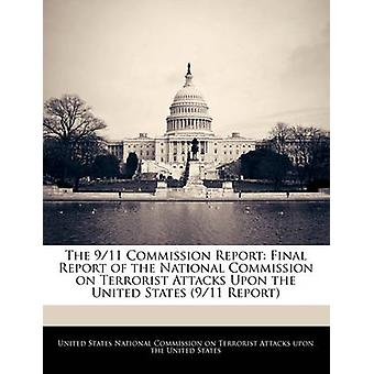 The 911 Commission Report Final Report of the National Commission on Terrorist Attacks Upon the United States 911 Report by United States National Commission on Ter