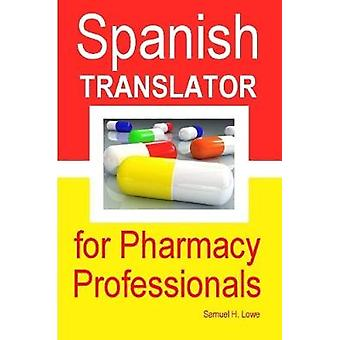Spanish Translator for Pharmacy Professionals by Lowe & Samuel H.