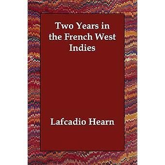 Kaksi vuotta jäseneltä Hearn & Lafcadio Ranskan Länsi-Intiassa