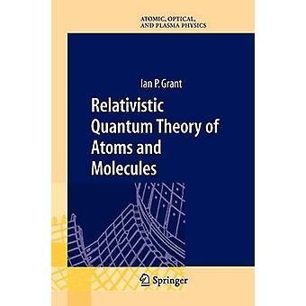 Relativistisk Quantum teori av atomer och molekyler teori och uträkning av Grant & Ian P