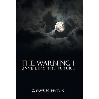 The Warning I Unveiling the Future by SawuschPytlik & C.