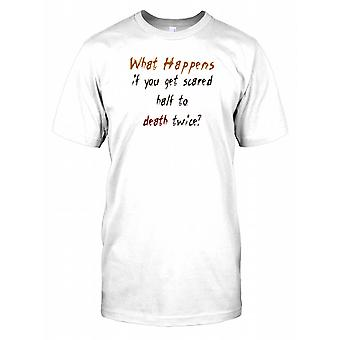 What Happens If You Get Scared Half To Death Twice? Mens T Shirt