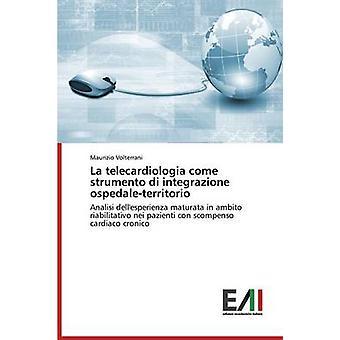 La Telecardiologia Come Strumento Di Integrazione OspedaleTerritorio by Volterrani Maurizio