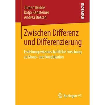 Zwischen Differenz und Differenzierung  Erziehungswissenschaftliche Forschung zu Mono und Koedukation by Budde & Jrgen