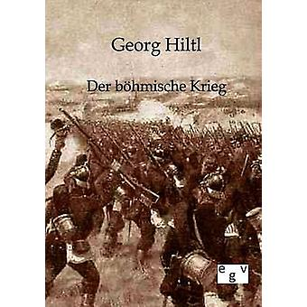 Der Bhmische Krieg von Hiltl & Georg